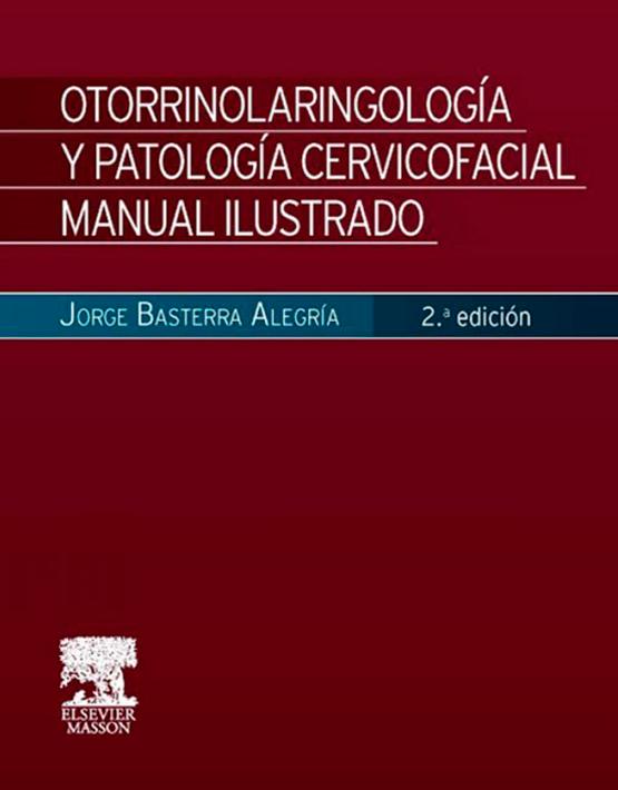 Otorrinolaringología y patología cervicofacial. Manual Ilustrado